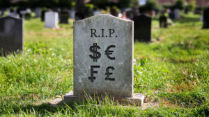 Fiat Currencies Are Breathing Their Last Breath